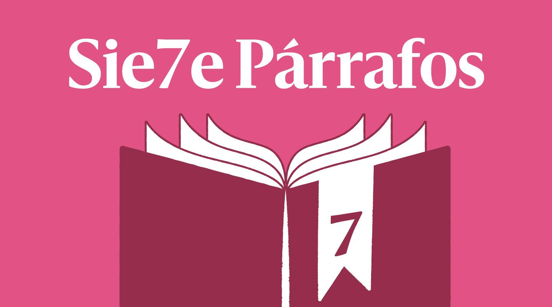 SIE7E PÁRRAFOS | Llega la Feria del Libro, llega un homenaje a la infancia de todos
